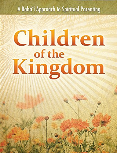 9781931847759: Children of the Kingdom: A Baha'i Approach to Spiritual Parenting
