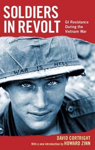 Soldiers in Revolt: GI Resistance During the Vietnam War: Cortright, David