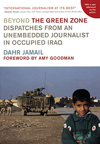 9781931859615: Beyond the Green Zone: Dispatches from an Unembedded Journalist in Occupied Iraq