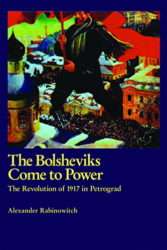 The Bolsheviks Come to Power: The Revolution of 1917 in Petrograd: Rabinowitch, Alexander