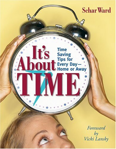It's About Time: Time Saving Tips for Every Day - Home or Away: Ward, Schar