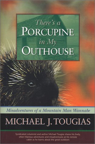 9781931868129: There's a Porcupine in My Outhouse: Misadventures of a Mountain Man Wannabe (Capital Discovery)