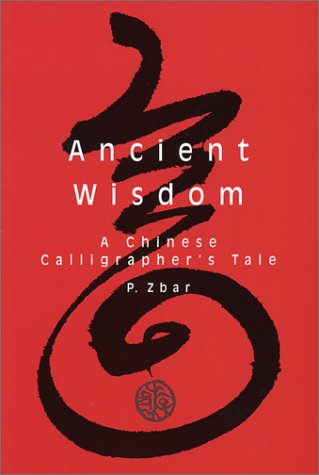 9781931868242: 1: Ancient Wisdom: A Chinese Calligrapher's Tale (Capital Discovery)