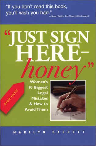 9781931868433: Just Sign Here Honey: Women's 10 Biggest Legal Mistakes and How to Avoid Them (Capital Ideas for Business & Personal Development)