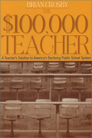 9781931868488: The $100,000 Teacher: A Teacher's Solution to America's Declining Public School System (Capital Currents)
