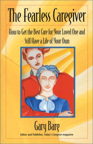 9781931868563: The Fearless Caregiver: How to Get the Best Care for Your Loved One and Still Have a Life of Your Own (Capital Cares)