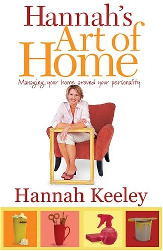 9781931868822: Hannah's Art of Home: Managing Your Home Around Your Personality (Capital Lifestyles)