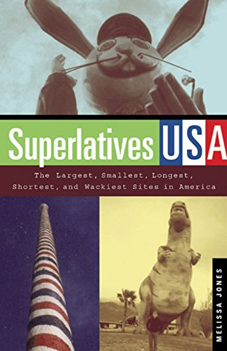 9781931868853: Superlatives USA: The Largest, Smallest, Longest, Shortest, and Wackiest Sites in America (Capital Travels Books)