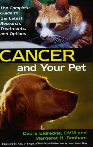 9781931868860: Cancer And Your Pet: The Complete Guide to the Latest Research, Treatments, and Options