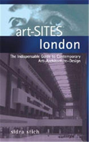 Art-SITES London : The Indispensable Guide to Contemporary Art-Architecture-Design: Stich, Sidra
