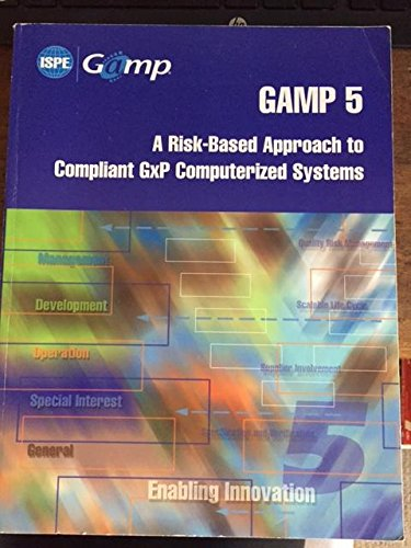 9781931879613: GAMP 5: A Risk-based Approach to Compliant Gxp Computerized Systems