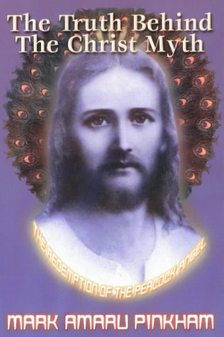 9781931882026: The Truth Behind the Christ Myth: The Redemption of the Peacock Angel