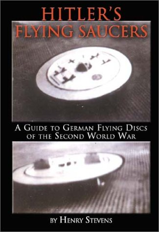 Hitler's Flying Saucers: A Guide to German Flying Discs of the Second World War: Henry Stevens