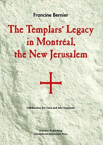 The Templars' Legacy in Montreal: The New Jerusalem: Bernier, Francine