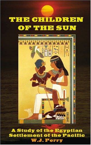 THE CHILDREN OF THE SUN A Study of the Egyptian Settlement of the Pacific