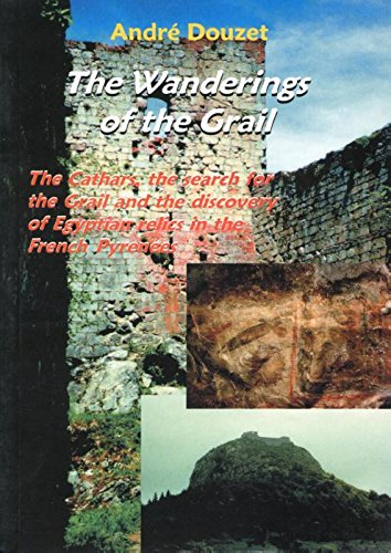 The Wanderings of the Grail: The Cathars, the Search for the Grail and the Discovery of Egyptian ...