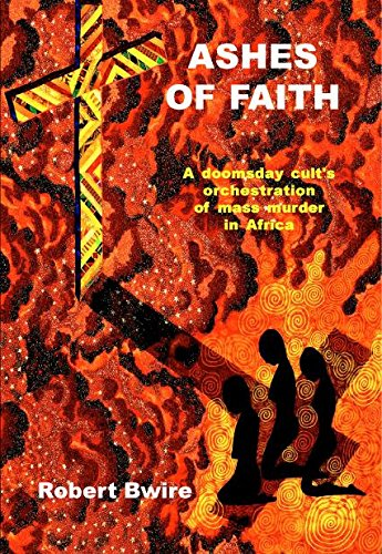 9781931882705: Ashes of Faith: A Doomsday Cult's Orchestration of Mass Murder in Africa