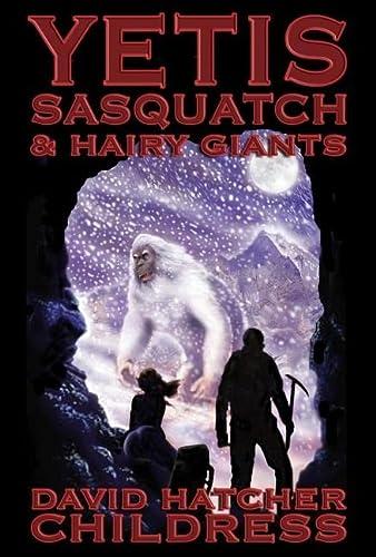 Yetis, Sasquatch & Hairy Giants (1931882983) by David Hatcher Childress
