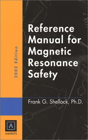 Reference Manual for Magnetic Resonance Safety: 2002 Edition: Shellock, Frank G.