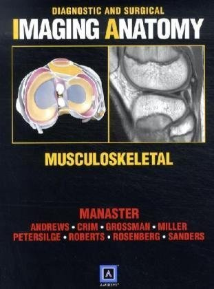 Diagnostic and Surgical Imaging Anatomy: Musculoskeletal: Manaster MD PhD