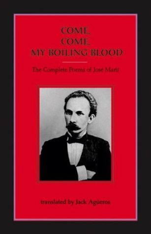 9781931896023: Come, Come My Boiling Blood: The Complete Poems Of José Martí
