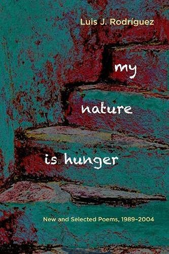 My Nature Is Hunger: New and Selected Poems 1989-2004: Rodriguez, Luis J