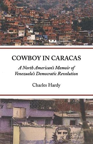 Cowboys in Caracas: A North American's Memoir of Venezuela's Democratic Revolution (...