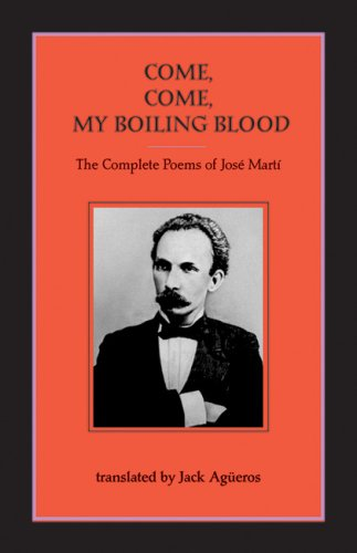 9781931896399: Come, Come-My Boiling Blood: The Complete Poems of José Martí