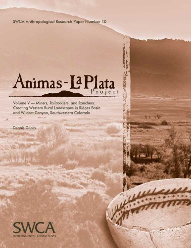 Animas-La Plata Project Volume V: Miners, Railroaders, and Ranchers: Creating Western Rural ...