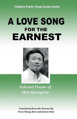 A Love Song for the Earnest: Selected: Kyong-Nim Sin, et