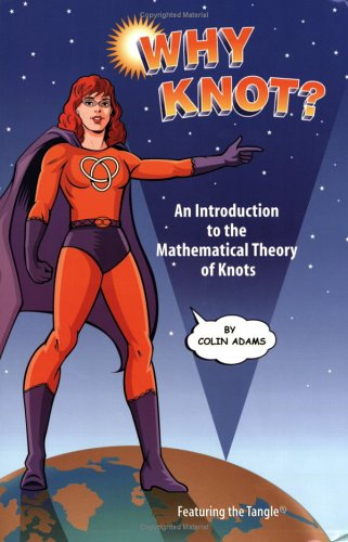 9781931914222: Why Knot: An Introduction to the Mathematical Theory of Knots