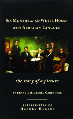 9781931917032: Six Months at the White House with Abrah: The Story of a Picture