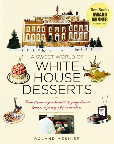 A Sweet World of White House Desserts [inscribed]