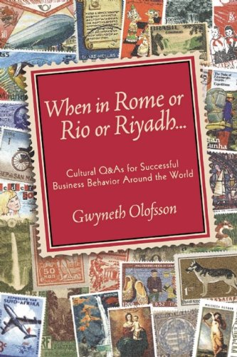 When in Rome or Rio or Riyadh: Cultural Q & A's for Successful Business Behavior Around ...
