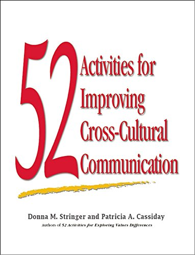 52 Activities for Improving Cross-Cultural Communication: Donna M. Stringer, Patricia A. Cassiday