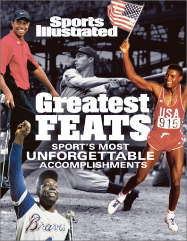 9781931933155: Sports Illustrated: Greatest Feats: Sport's Most Unforgettable Accomplishments