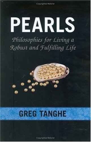 Pearls: Philosophies for Living a Robust and Fulfilling Life: Tanghe, Greg