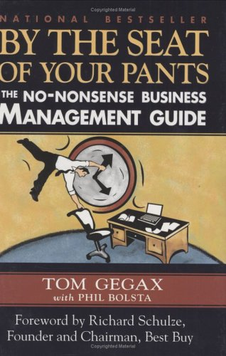 By the Seat of Your Pants : The No-Nonsense Business Management Guide: Gegax, Tom with Phil Bolsta