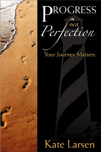 Progress Not Perfection: Your Journey Matters: Kate Larsen