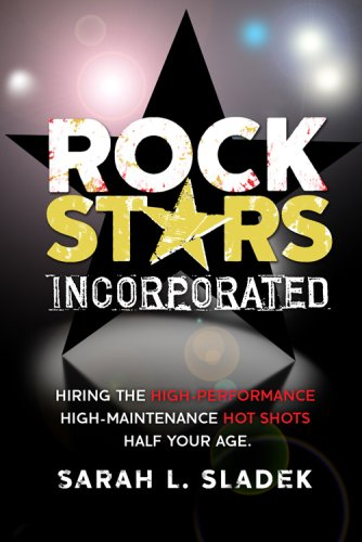 9781931945837: Rock Stars Incorporated: Hiring the High-Performance, High-Maintenance Hotshots Half Your Age
