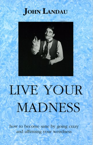 9781931947077: Live Your Madness