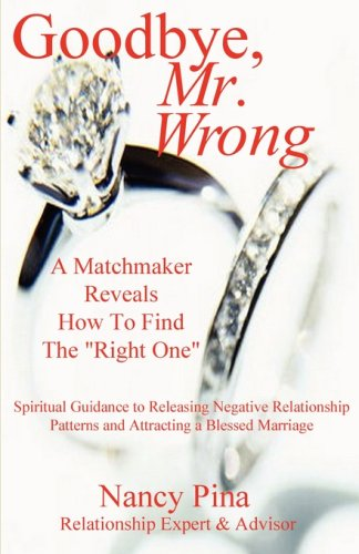 9781931947190: Goodbye, Mr. Wrong: A Matchmaker Reveals How to Find the