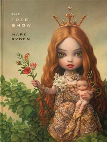 Mark Ryden The Tree Show: Mark Ryden, Myers, Holly (Essay)