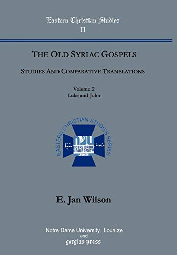 The Old Syriac Gospels: Studies and Comparative Translations (Vol. 2, Luke and John): E. Jan Wilson