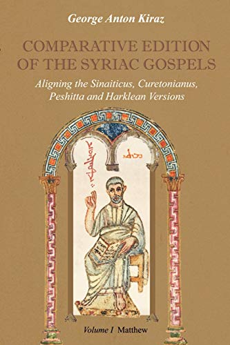 9781931956406: Comparative Edition of the Syriac Gospels: Aligning the Old Syriac (Sinaiticus, Curetonianus), Peshitta and Harklean Versions, Volume 1: Matthew