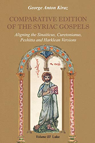 9781931956420: Comparative Edition of the Syriac Gospels: Aligning the Old Syriac (Sinaiticus, Curetonianus), Peshitta and Harklean Versions (Volume 3, Luke)