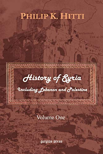 History of Syria Including Lebanon and Palestine (Volume 1): Philip K. Hitti