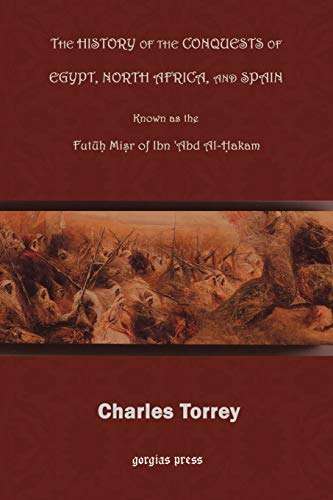 9781931956734: The History of the Conquest of Egypt, North Africa, and Spain