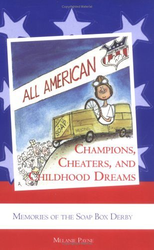 9781931968058: Champions, Cheaters, and Childhood Dreams: Memories of the All-American Soap Box Derby