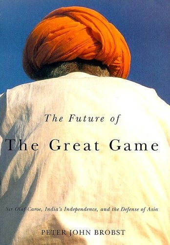 9781931968102: The Future of The Great Game: Sir Olaf Caroe, India's Independence, and the Defense of Asia (Series on International, Political, and Economic History)
